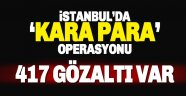 İstanbul'da 'ekonomik ve finansal güvenlik' operasyonu: 417 gözaltı kararı var