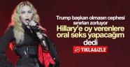 Madonna: Clinton'a oy verenlere oral seks yapacağım VİDEO