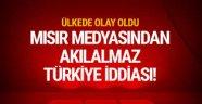 Mısır medyasından inanılmaz Türkiye iddiası!