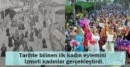 Tarihte bilinen ilk kadın eylemini İzmirli kadınlar gerçekleştirdi.