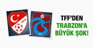 TFF Trabzonspor'a lisans vermedi