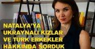 Ukraynalı Kadınlar Türk Erkekleri Hakkında Ne Düşünüyor?