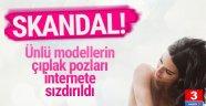 Ünlü modellerin çıplak fotoğrafları internete sızdırıldı
