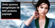 Ünlü Oyuncu Demet Özdemir Sevgilisiyle İlk Tatil Pozunu Paylaştı