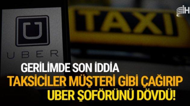 Taksiciler, müşteri gibi çağırdıkları Uber şoförünü dövdü!