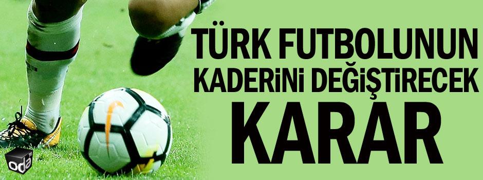 Türk futbolunun kaderini değiştirecek karar