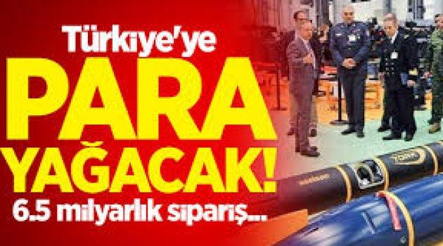 Türkiye'ye para yağacak! 6.5 milyarlık sipariş...