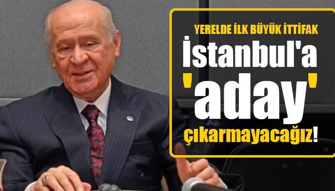 Devlet Bahçeli: İstanbul için aday çıkarmayacağız