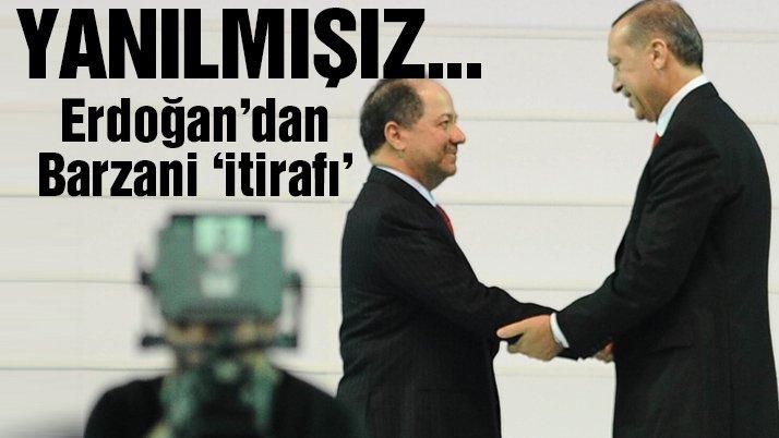 Erdoğan'dan Barzani itirafı: Yanılmışız