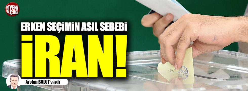 Erken seçimin asıl sebebi: İran!