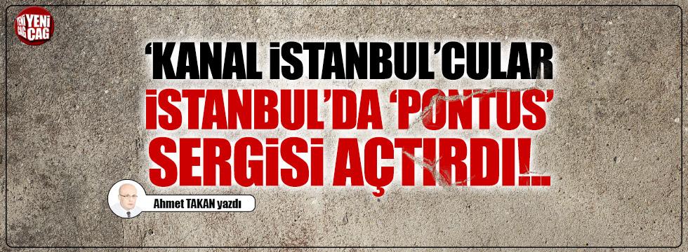 """""""Kanal İstanbul""""cular, İstanbul'da """"Pontus"""" sergisi açtırdı!.."""