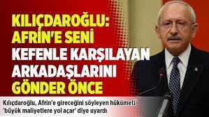 Kılıçdaroğlu'ndan Erdoğan'a Afrin tepkisi: Seni kefenle karşılayan arkadaşlarını gönder önce