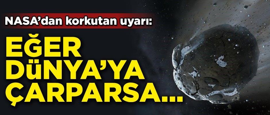 NASA'dan korkutan uyarı! Eğer Dünya'ya çarparsa...