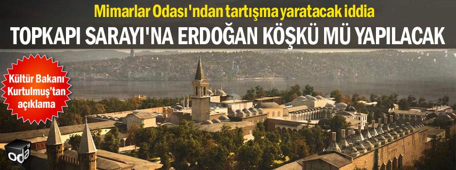 Topkapı Sarayı'na Erdoğan köşkü mü yapılacak