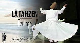 La Tahzen (Üzülme) | Mevlana Şiiri ...